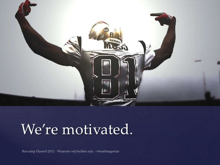 We're motivated.