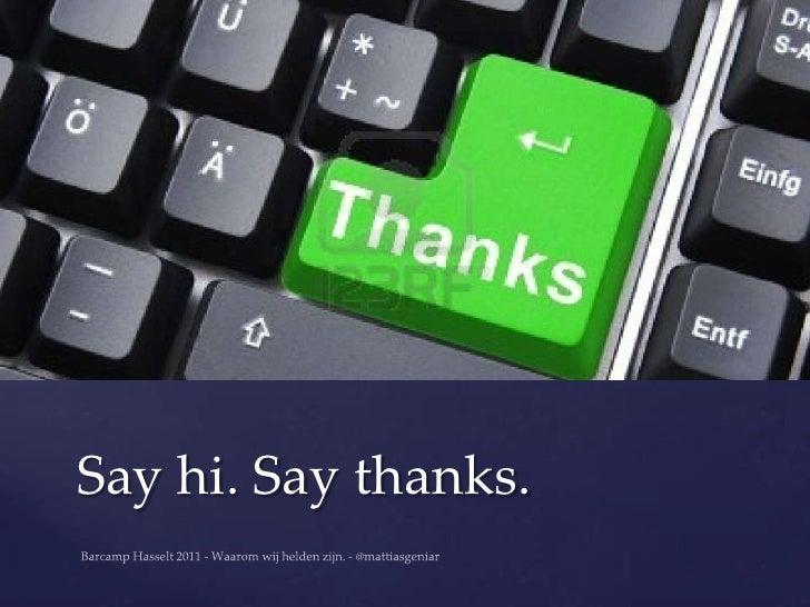Say hi. Say thanks.