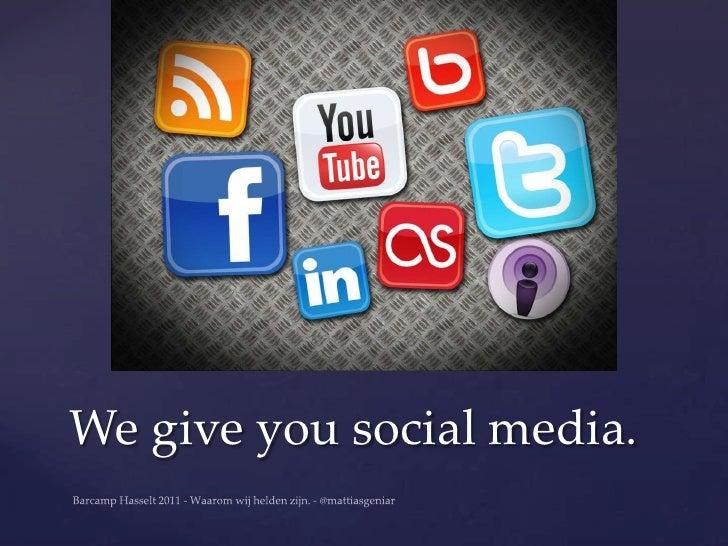 We give you social media.