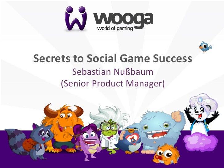 +    Secrets to Social Game Success            Sebastian Nußbaum         (Senior Product Manager)