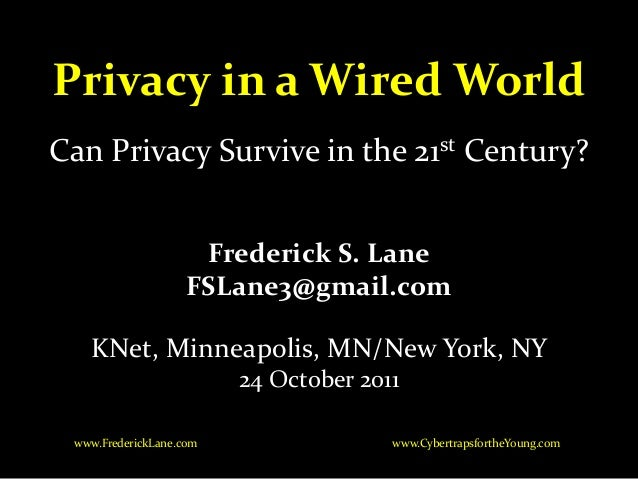 Privacy in a Wired World Frederick S. Lane FSLane3@gmail.com KNet, Minneapolis, MN/New York, NY 24 October 2011 www.Cybert...
