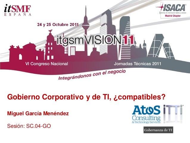 Gobierno Corporativo y de TI, ¿compatibles?Miguel García MenéndezSesión: SC.04-GO