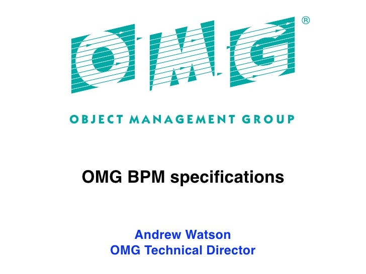 OMG BPM specifications    Andrew Watson  OMG Technical Director