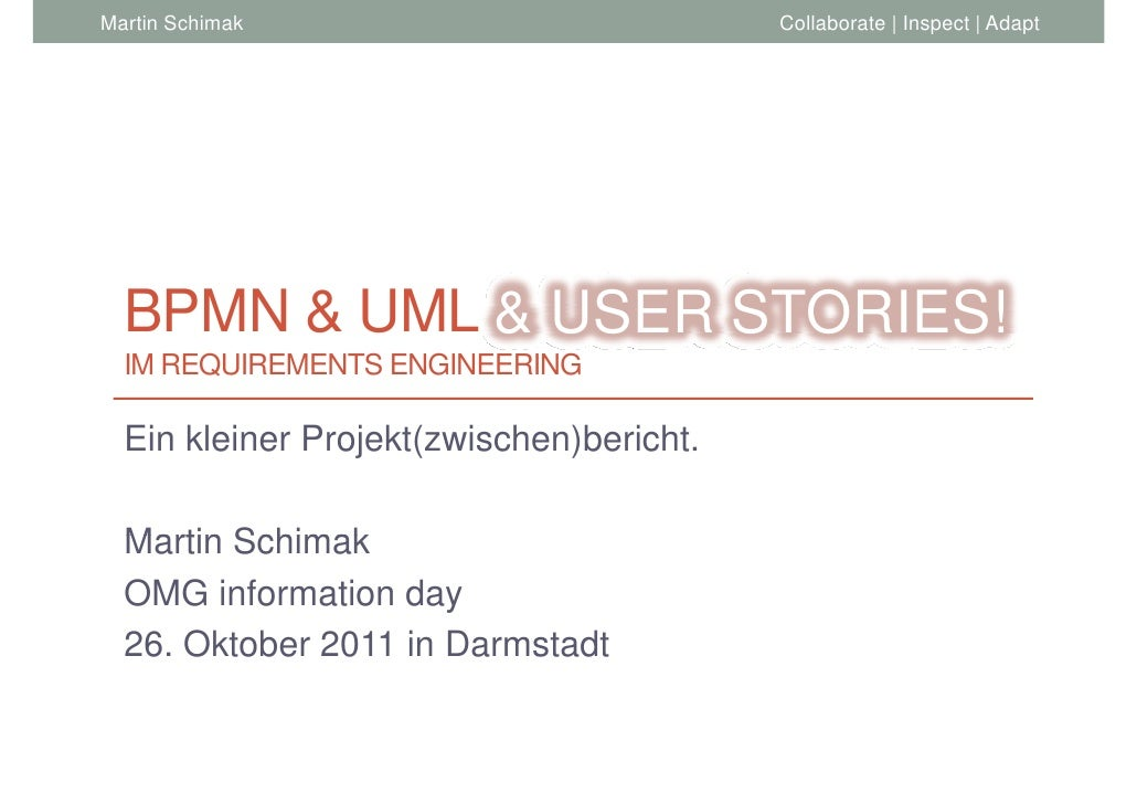 Martin Schimak                            Collaborate | Inspect | Adapt  BPMN & UML & USER STORIES!  IM REQUIREMENTS ENGIN...