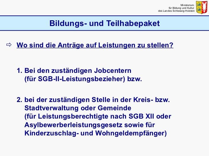 Bildungs- und Teilhabepaket Ministerium  für Bildung und Kultur  des Landes Schleswig-Holstein <ul><li>Wo sind die Anträge...