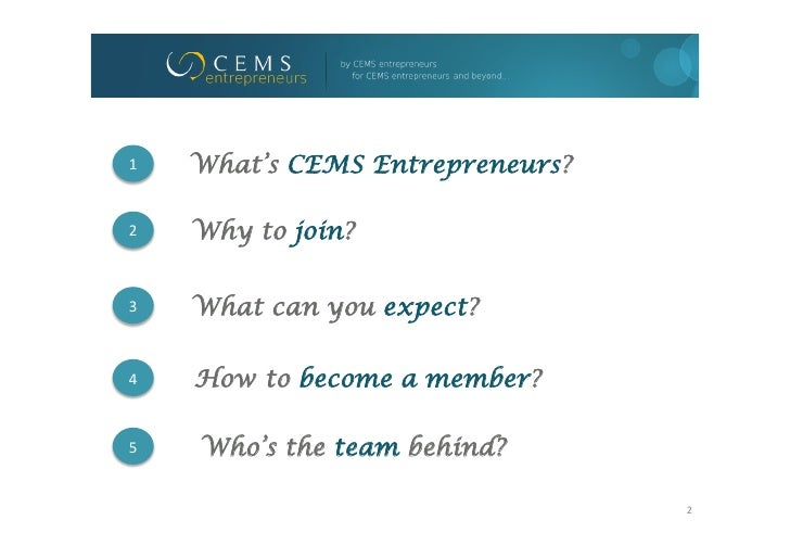 1    What's CEMS Entrepreneurs?2    Why to join?3    What can you expect?4    How to become a member?5    Who's ...