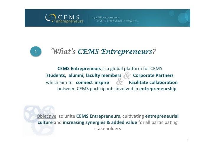 1        What's CEMS Entrepreneurs?              CEMS Entrepreneurs is a global pla/orm for CEMS        ...
