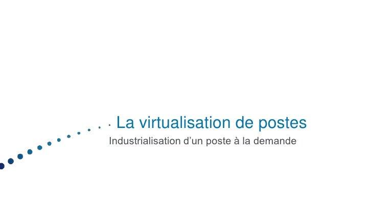 La virtualisation de postesIndustrialisation d'un poste à la demande