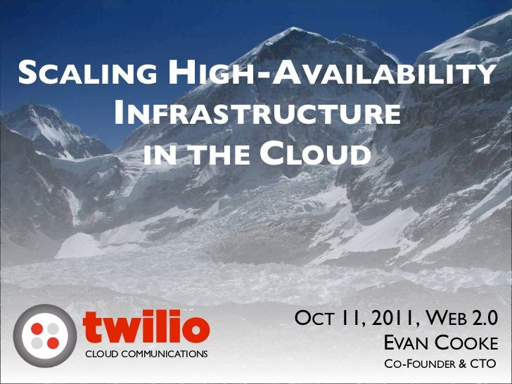 SCALING HIGH-AVAILABILITY     INFRASTRUCTURE       IN THE CLOUD                          OCT 11, 2011, WEB 2.0   twilio   ...