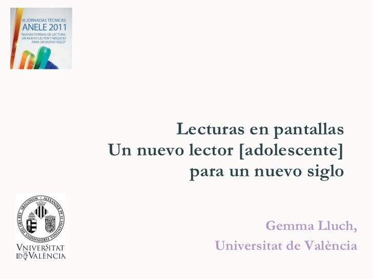Lecturas en pantallas  Un nuevo lector [adolescente] para un nuevo siglo Gemma Lluch,  Universitat de València