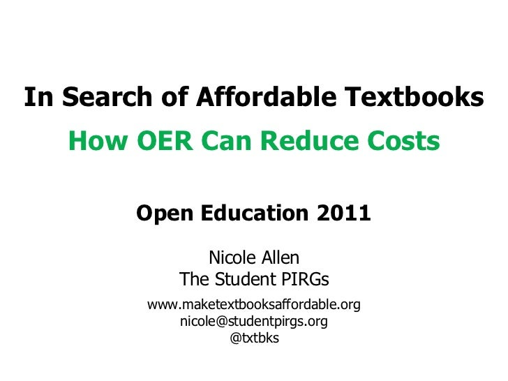 In Search of Affordable Textbooks How OER Can Reduce Costs Open Education 2011 Nicole Allen The Student PIRGs www.maketext...