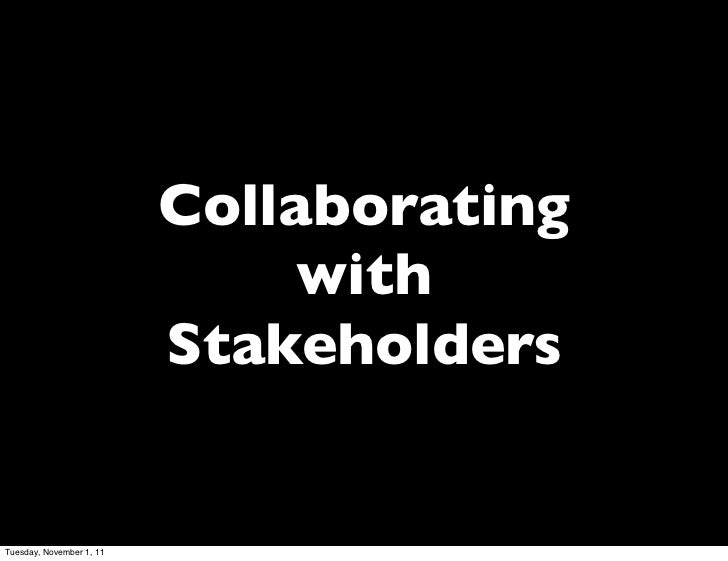 Collaborating                               with                          StakeholdersTuesday, November 1, 11
