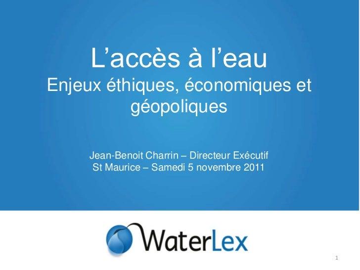 L'accès à l'eauEnjeux éthiques, économiques et          géopoliques     Jean-Benoit Charrin – Directeur Exécutif      St M...