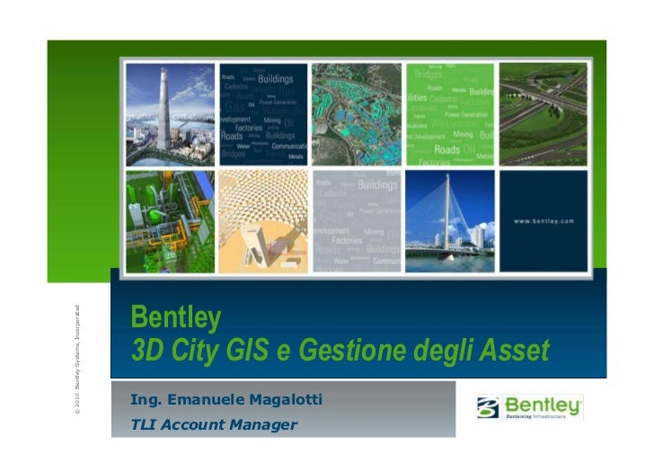 Bentley© 2010 Bentley Systems, Incorporated                                       3D City GIS e Gestione degli Asset      ...