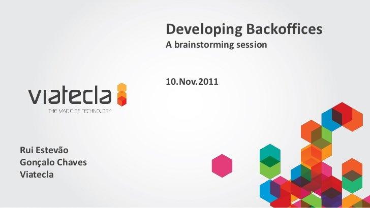 Developing Backoffices                 A brainstorming session                 10.Nov.2011Rui EstevãoGonçalo ChavesViatecla