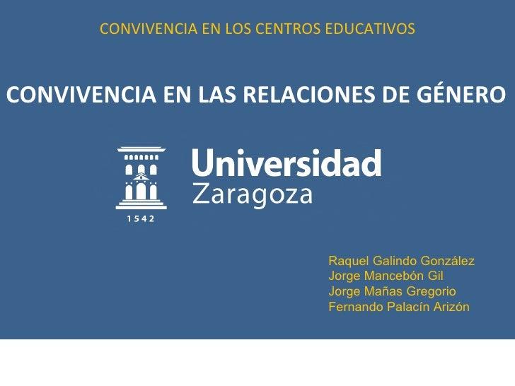 CONVIVENCIA EN LOS CENTROS EDUCATIVOSCONVIVENCIA EN LAS RELACIONES DE GÉNERO                                 Raquel Galind...