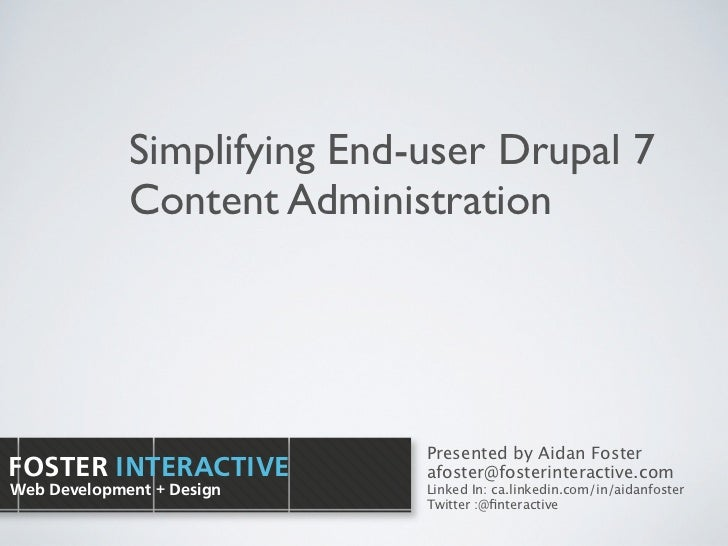 Simplifying End-user Drupal 7             Content Administration                             Presented by Aidan FosterFOST...