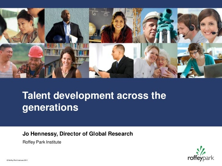 Talent development across the                    generations                     Jo Hennessy, Director of Global Research ...