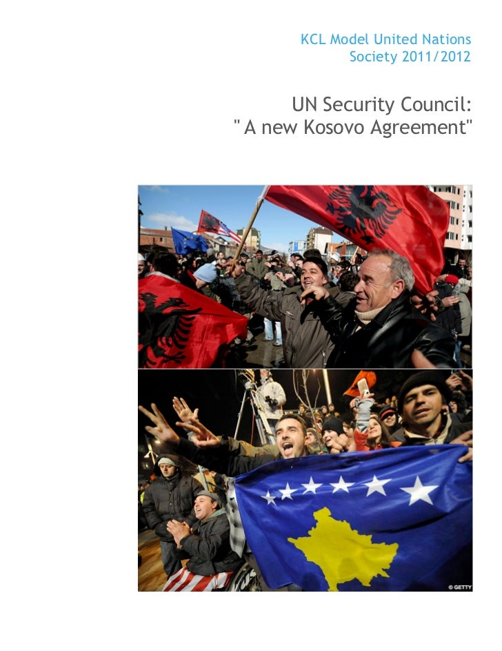 """KCL Model United Nations             Society 2011/2012       UN Security Council:"""" A new Kosovo Agreement"""""""