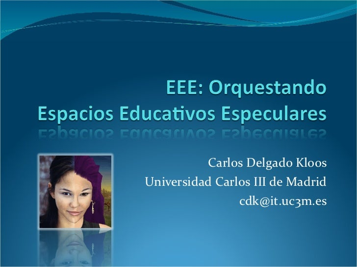 Carlos Delgado Kloos Universidad Carlos III de Madrid [email_address]