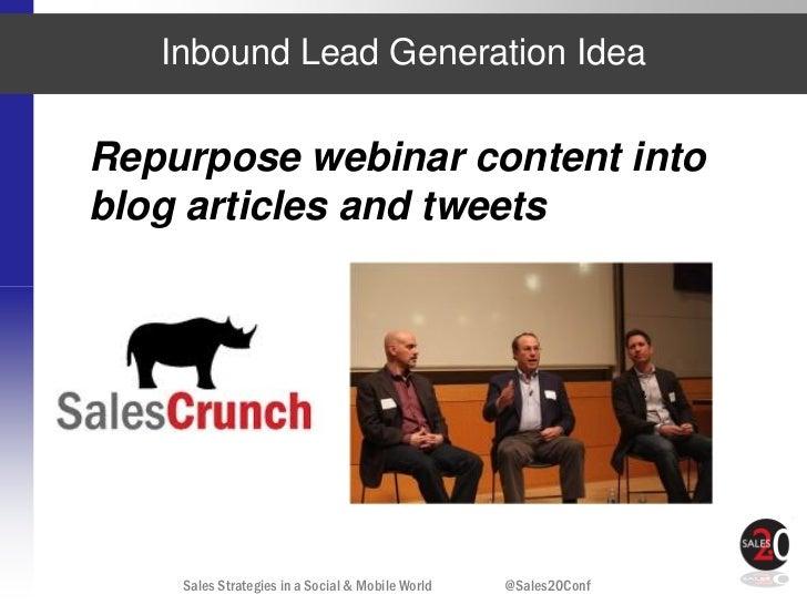 Inbound Lead Generation IdeaRepurpose webinar content intoblog articles and tweets    Sales Strategies in a Social & Mobil...