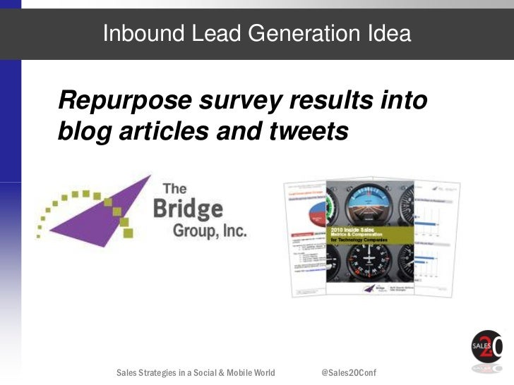 Inbound Lead Generation IdeaRepurpose survey results intoblog articles and tweets    Sales Strategies in a Social & Mobile...