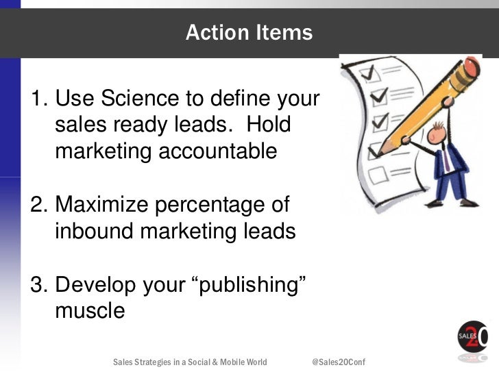 Action Items1. Use Science to define your   sales ready leads. Hold   marketing accountable2. Maximize percentage of   inb...