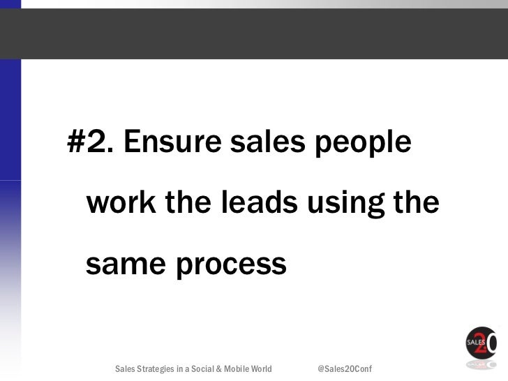 #2. Ensure sales people work the leads using the same process   Sales Strategies in a Social & Mobile World   @Sales20Conf