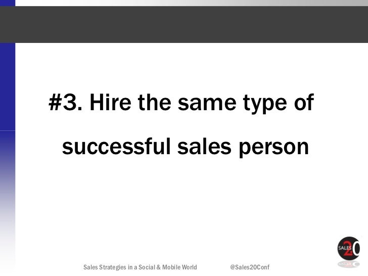 #3. Hire the same type of successful sales person   Sales Strategies in a Social & Mobile World   @Sales20Conf