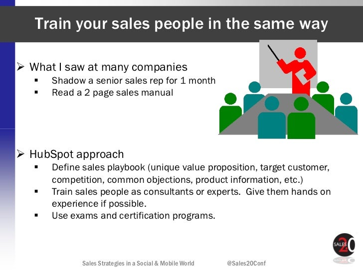 Train your sales people in the same way What I saw at many companies      Shadow a senior sales rep for 1 month      Re...