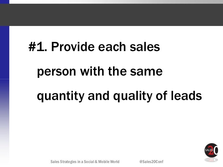 #1. Provide each sales person with the same quantity and quality of leads   Sales Strategies in a Social & Mobile World   ...