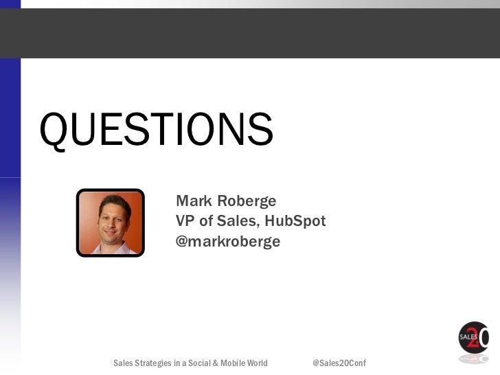 QUESTIONS                   Mark Roberge                   VP of Sales, HubSpot                   @markroberge  Sales Stra...