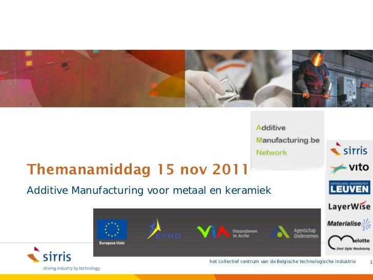 Themanamiddag 15 nov 2011Additive Manufacturing voor metaal en keramiek                                  het collectief ce...