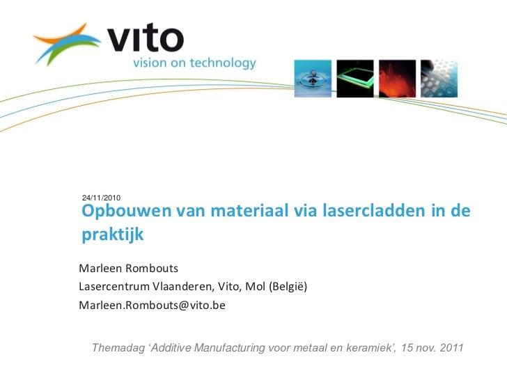 24/11/2010Opbouwen van materiaal via lasercladden in depraktijkMarleen RomboutsLasercentrum Vlaanderen, Vito, Mol (België)...