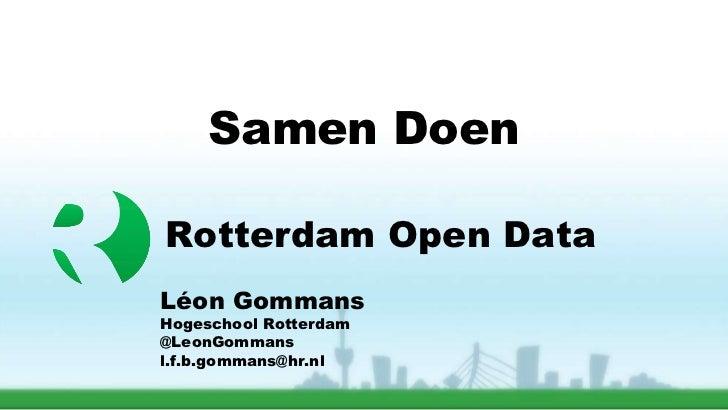 Rotterdam Open Data Léon Gommans Hogeschool Rotterdam @LeonGommans [email_address] Samen Doen