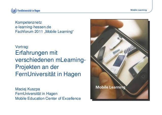 "Mobile Learning Kompetenznetz e-learning-hessen.de Fachforum 2011 ""Mobile Learning"" Vortrag: Erfahrungen mit verschiedenen..."