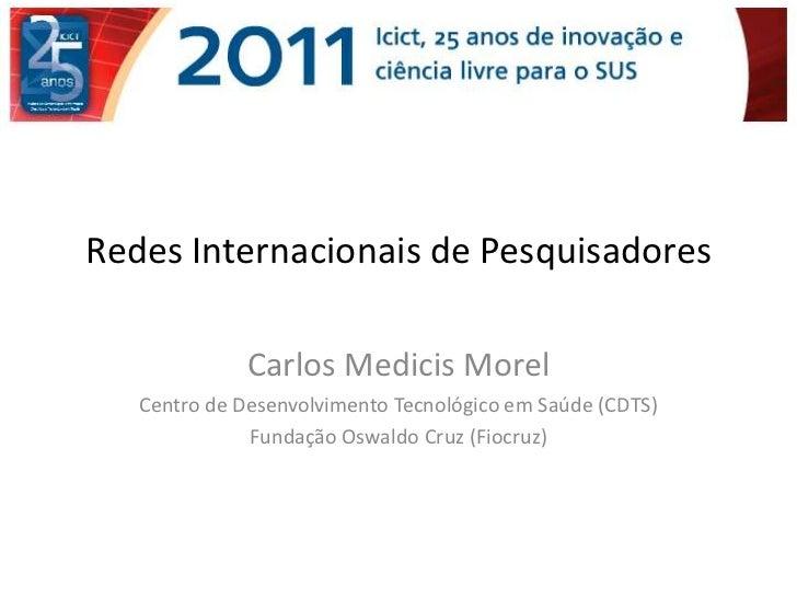 Redes Internacionais de Pesquisadores              Carlos Medicis Morel   Centro de Desenvolvimento Tecnológico em Saúde (...