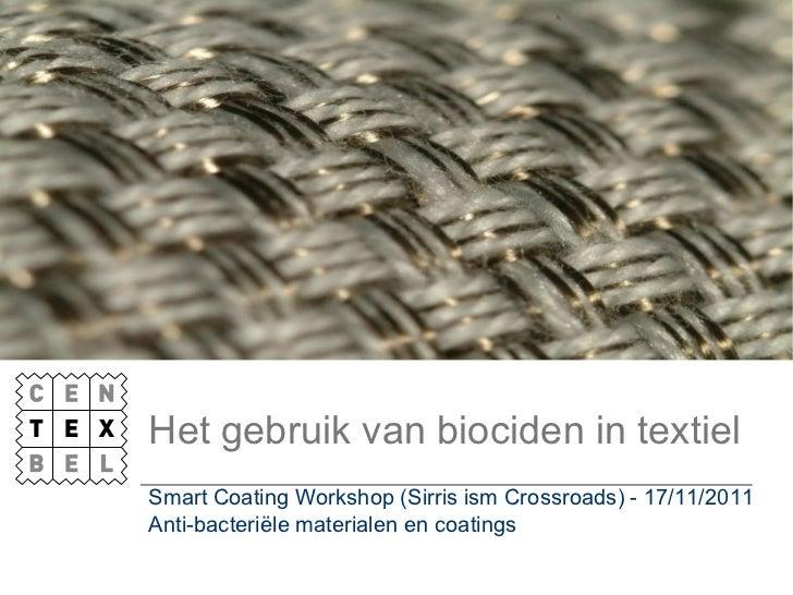 Het gebruik van biociden in textielSmart Coating Workshop (Sirris ism Crossroads) - 17/11/2011Anti-bacteriële materialen e...