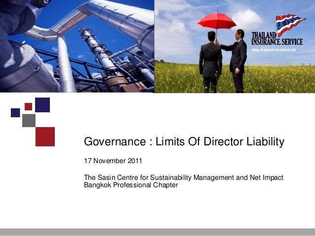 Governance : Limits Of Director Liability 17 November 2011 The Sasin Centre for Sustainability Management and Net Impact B...