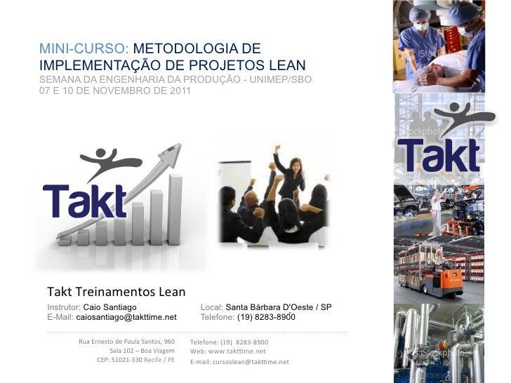 MINI-CURSO: METODOLOGIA DEIMPLEMENTAÇÃO DE PROJETOS LEANSEMANA DA ENGENHARIA DA PRODUÇÃO - UNIMEP/SBO07 E 10 DE NOVEMBRO D...