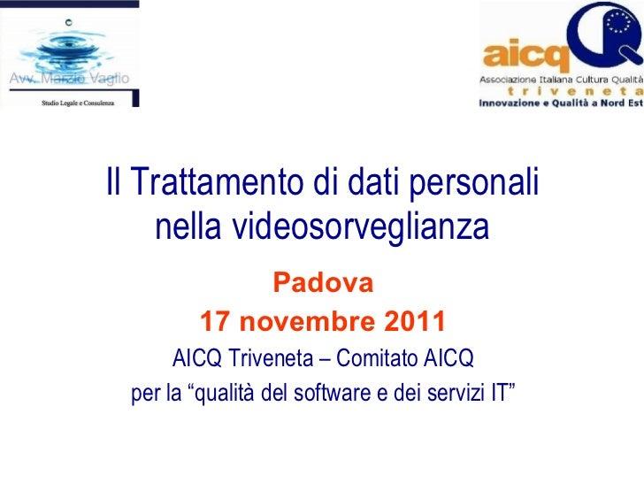 """Il Trattamento di dati personali nella videosorveglianza Padova 17 novembre 2011 AICQ Triveneta – Comitato AICQ per la """"qu..."""