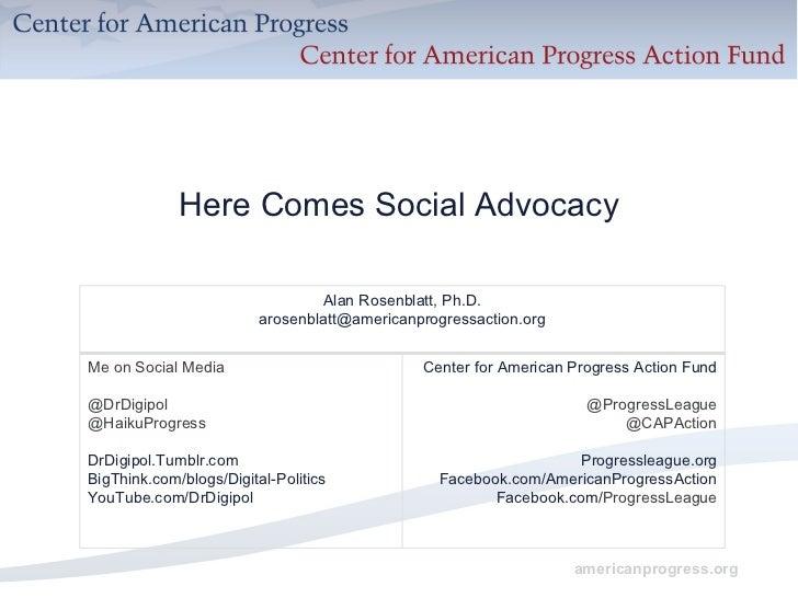 Here Comes Social Advocacy Alan Rosenblatt, Ph.D. [email_address] Me on Social Media @DrDigipol @HaikuProgress DrDigipol.T...