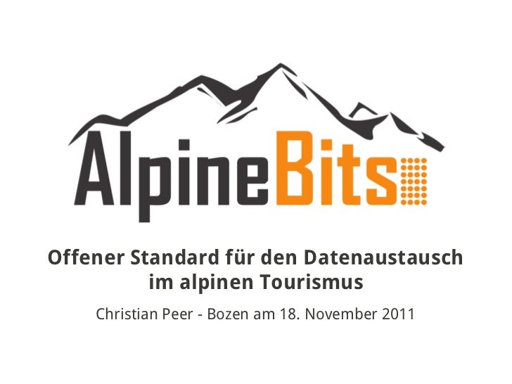 Offener Standard für den Datenaustausch          im alpinen Tourismus    Christian Peer - Bozen am 18. November 2011