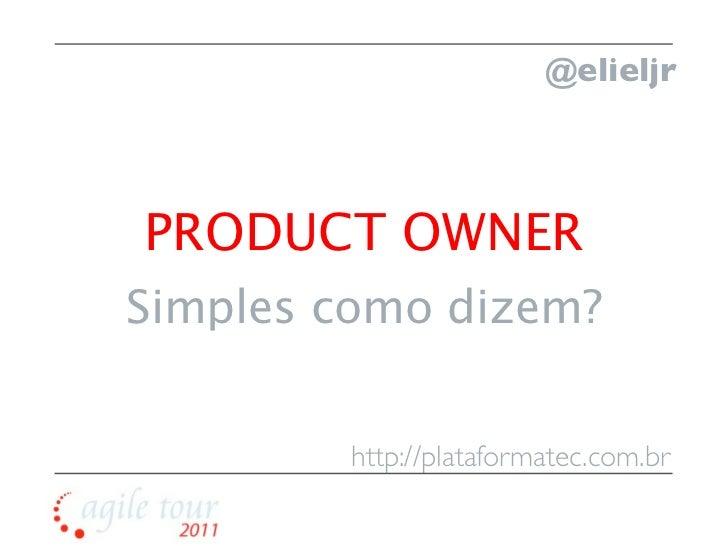 @elieljrPRODUCT OWNERSimples como dizem?        http://plataformatec.com.br