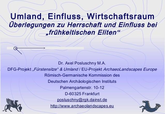 """Umland, Einfluss, WirtschaftsraumÜberlegungen zu Herrschaft und Einfluss bei""""frühkeltischen Eliten""""Dr. Axel Posluschny M.A..."""
