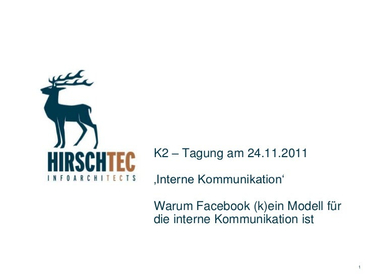 K2 – Tagung am 24.11.2011'Interne Kommunikation'Warum Facebook (k)ein Modell fürdie interne Kommunikation ist             ...