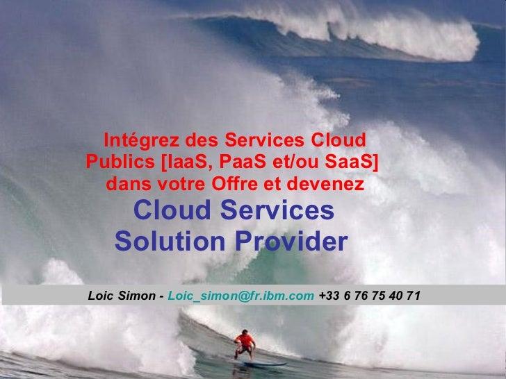 Intégrez des Services Cloud Publics [IaaS, PaaS et/ou SaaS]  dans votre Offre et devenez   Cloud Services  Solution Provid...