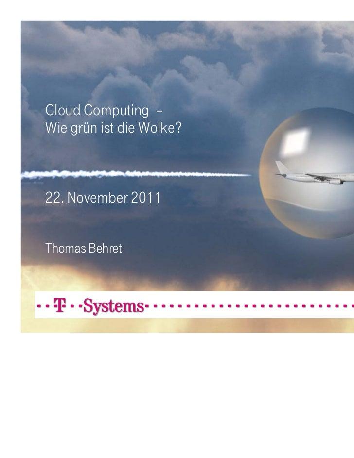 Cloud Computing –Wie grün ist die Wolke?22. November 2011Thomas Behret