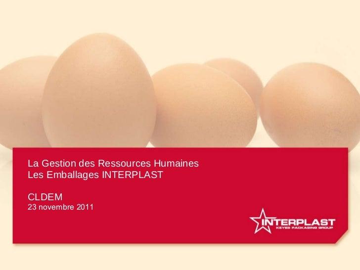 La Gestion des Ressources Humaines Les Emballages INTERPLAST CLDEM 23 novembre2011