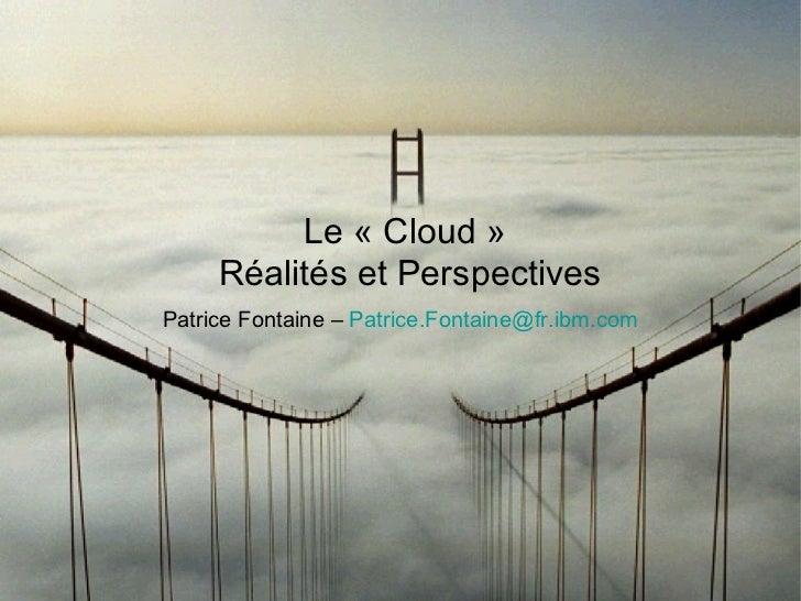 Le « Cloud »  Réalités et Perspectives Patrice Fontaine –  [email_address]